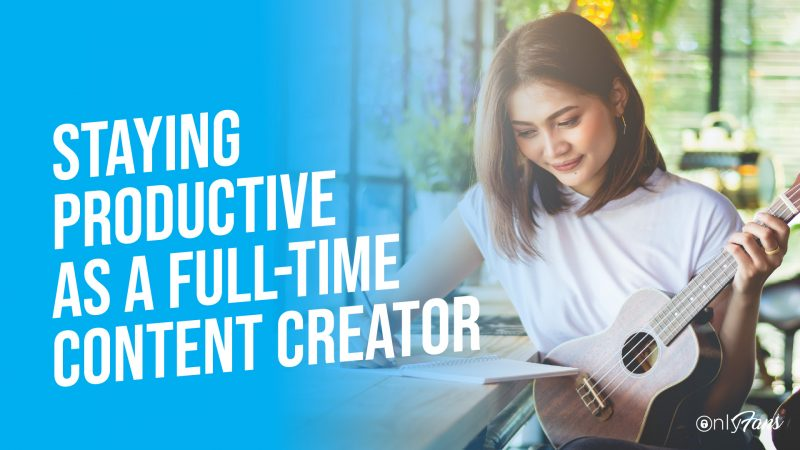 stay productive as a full time content creator