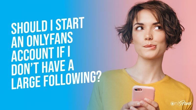Should You Start An Onlyfans Account If You Don T Have A Large Following