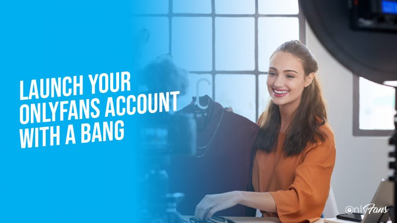 launch your OnlyFans account with a bang