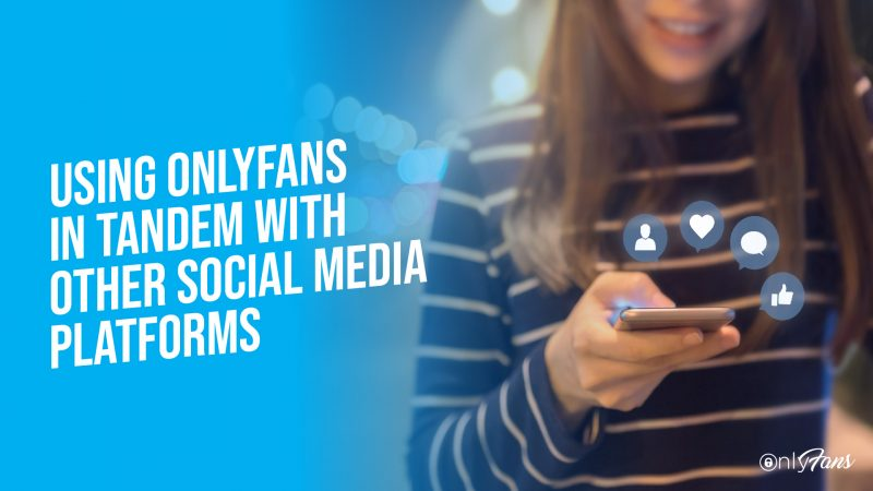Using OnlyFans in Tandem with Other Social Media Platforms