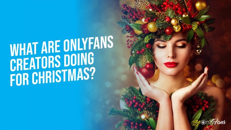 What are OnlyFans Creators doing for Christmas?